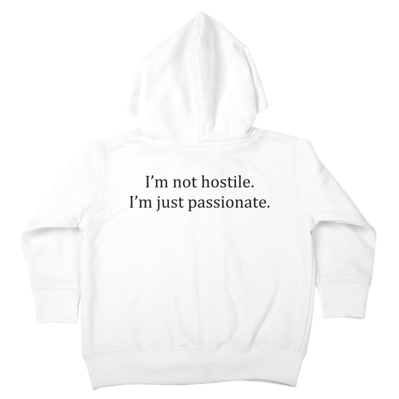 I'm not hostile. I'm just passionate. Kids Toddler Zip-Up Hoody by Amanda Seales