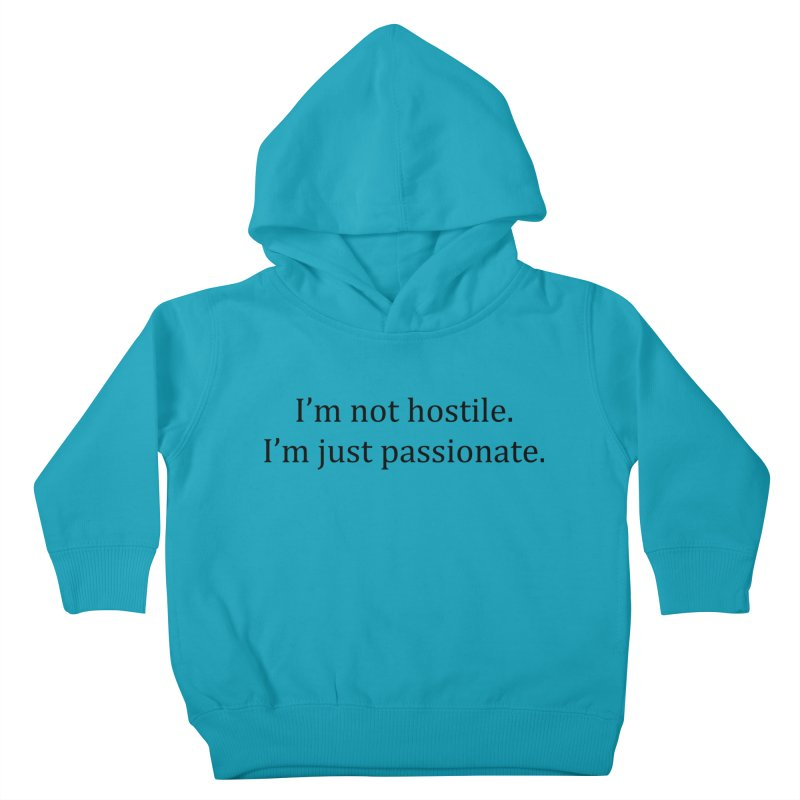 I'm not hostile. I'm just passionate. Kids Toddler Pullover Hoody by amandaseales's Artist Shop