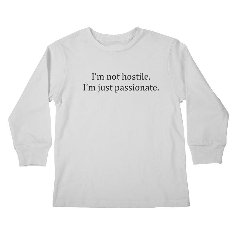 I'm not hostile. I'm just passionate. Kids Longsleeve T-Shirt by amandaseales's Artist Shop