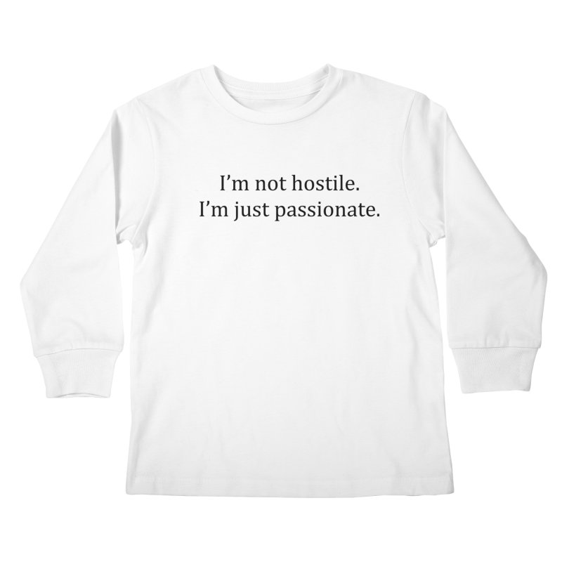 I'm not hostile. I'm just passionate. Kids Longsleeve T-Shirt by amandaseales's Artist Shop