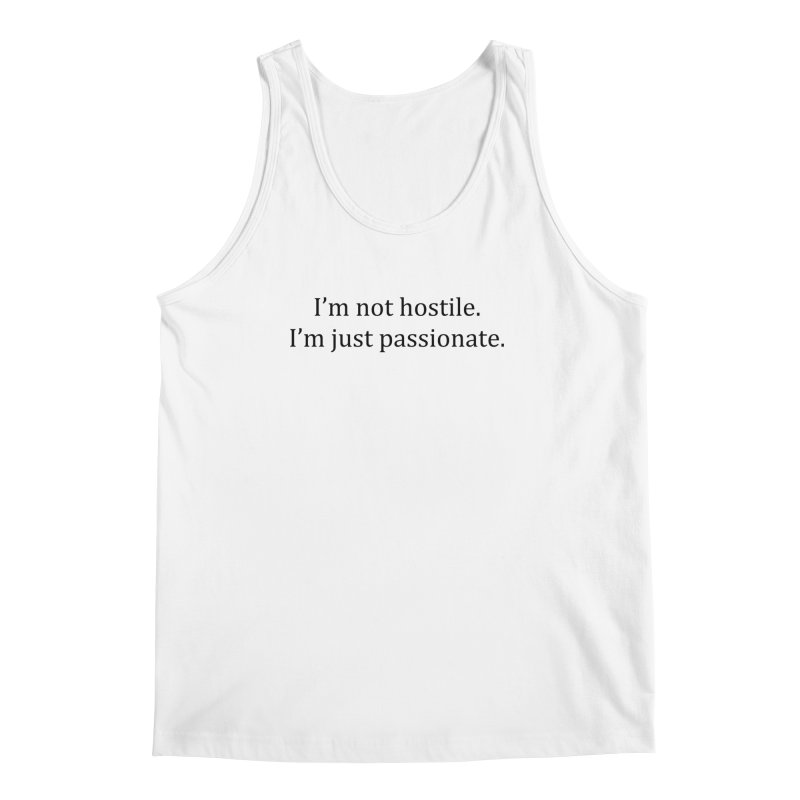 I'm not hostile. I'm just passionate. Men's Regular Tank by amandaseales's Artist Shop