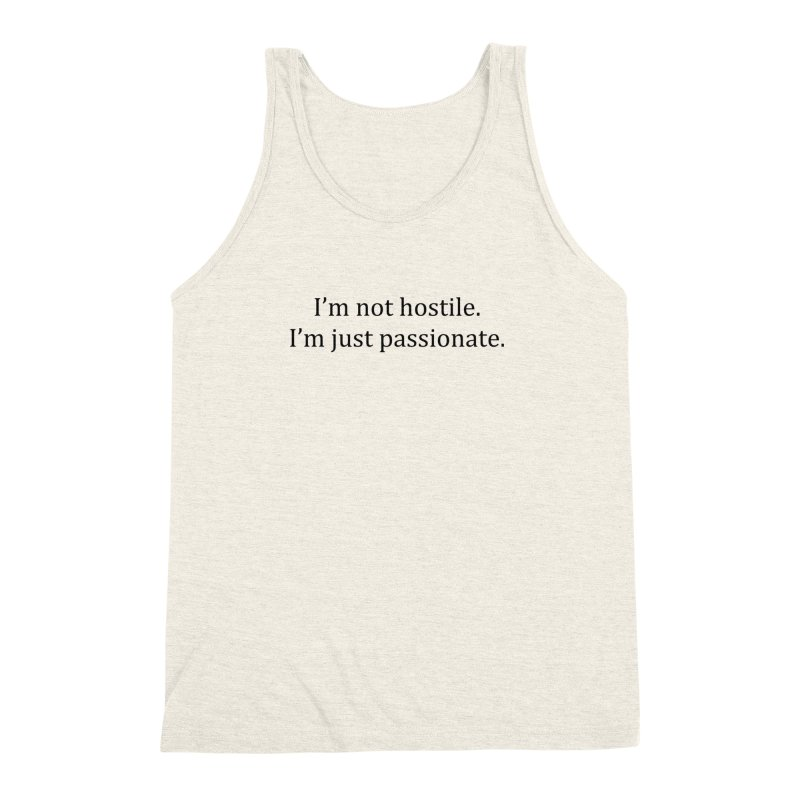 I'm not hostile. I'm just passionate. Men's Triblend Tank by amandaseales's Artist Shop