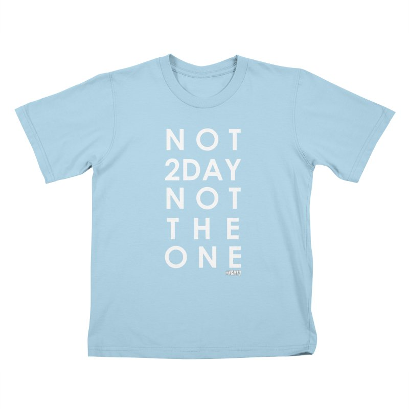 NOT 2DAY NOT THE 1 Kids T-Shirt by amandaseales's Artist Shop