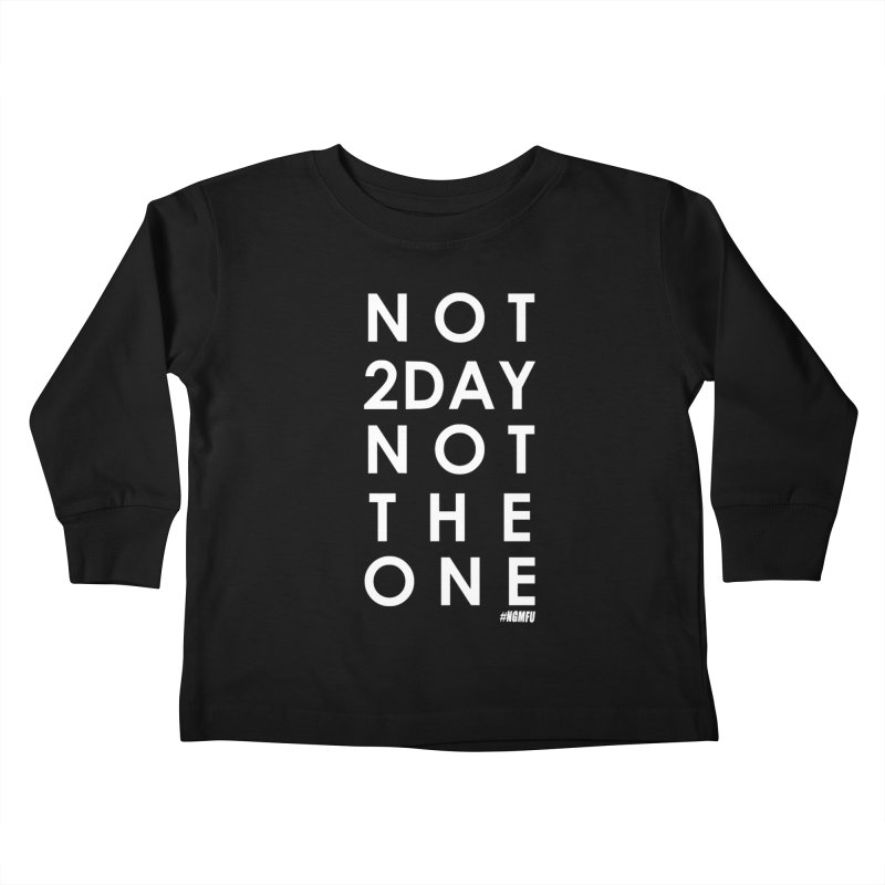 NOT 2DAY NOT THE 1 Kids Toddler Longsleeve T-Shirt by Amanda Seales