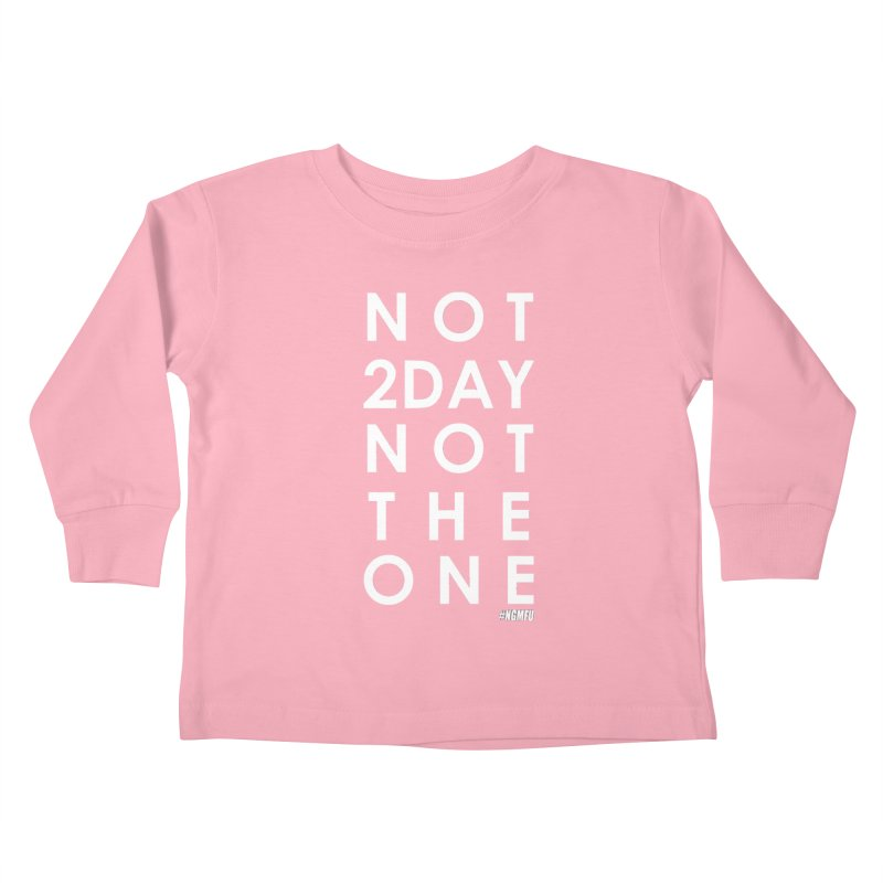 NOT 2DAY NOT THE 1 in Kids Toddler Longsleeve T-Shirt Light Pink by amandaseales's Artist Shop
