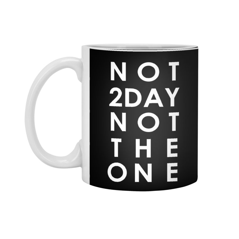 Not 2Day Not The One (wht text) in Standard Mug White by Amanda Seales