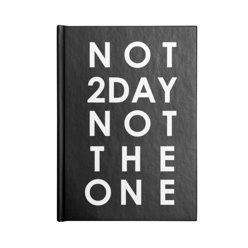 Not 2Day Not The One (wht text) in Blank Journal Notebook by Amanda Seales