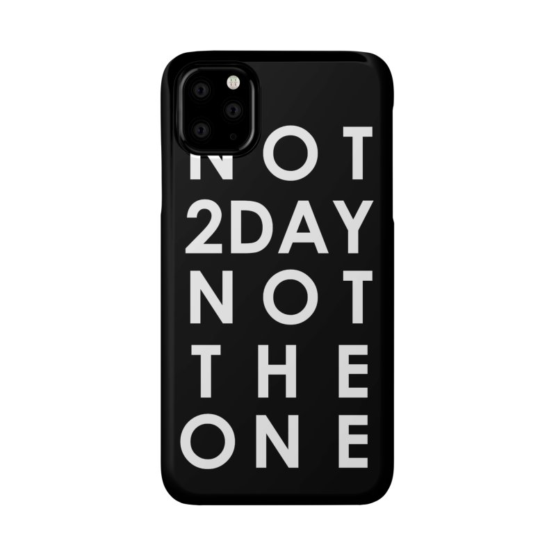 Not 2Day Not The One (wht text) Accessories Phone Case by Amanda Seales