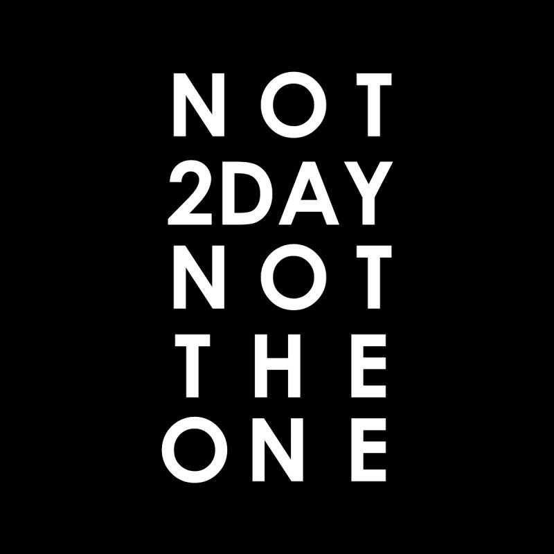 Not 2Day Not The One (wht text) Men's T-Shirt by Amanda Seales