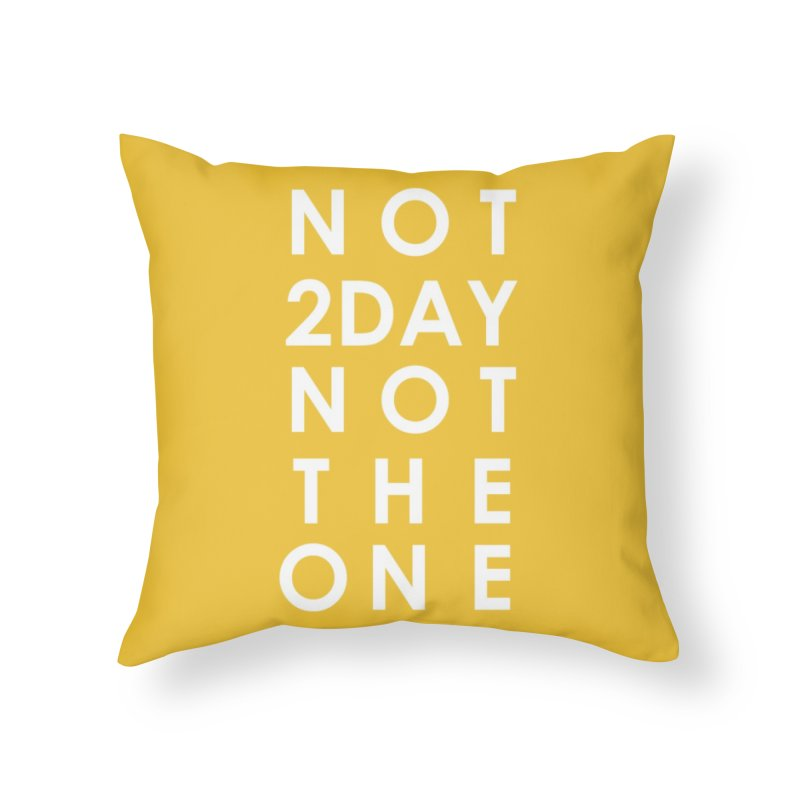 Not 2Day Not The One (wht text) in Throw Pillow by Amanda Seales