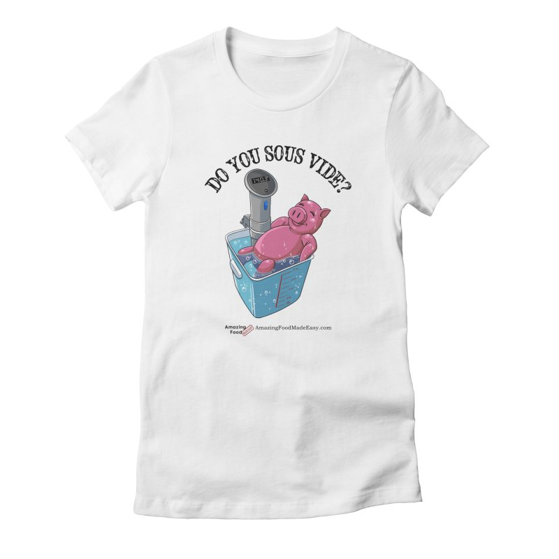 Do You Sous Vide Pig Light Women's T-Shirt by Amazing Food Made Easy Boutique