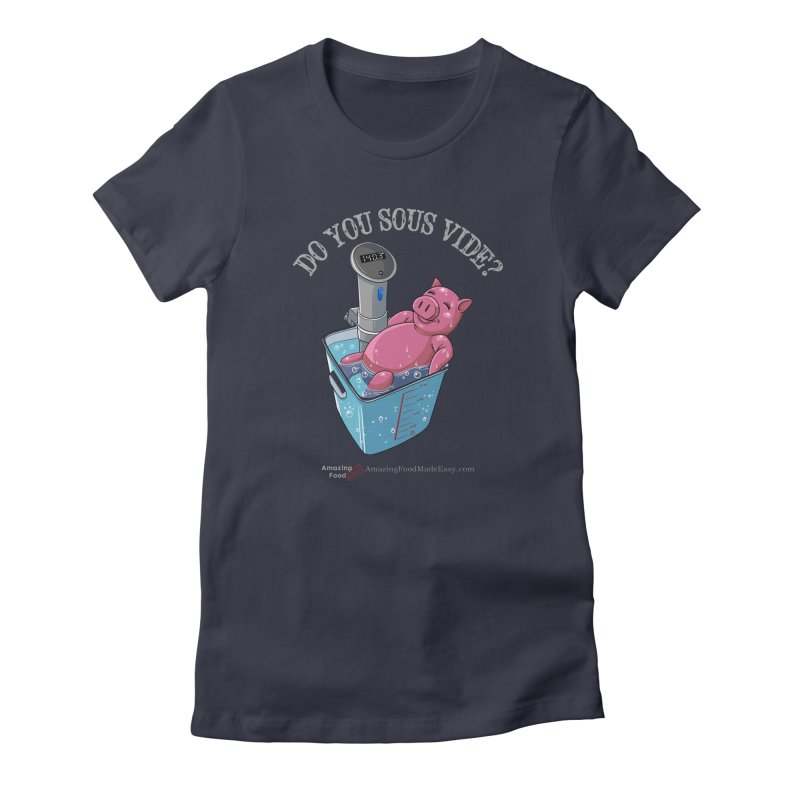 Do You Sous Vide Pig Dark Women's T-Shirt by Amazing Food Made Easy Boutique