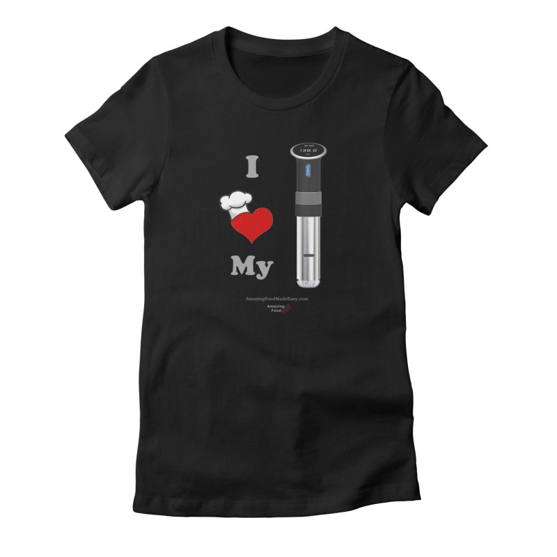 I Love My Sous Vide Black Dark Women's T-Shirt by Amazing Food Made Easy Boutique