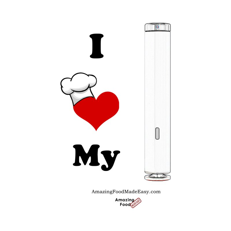 I Love My Sous Vide White by Amazing Food Made Easy Boutique