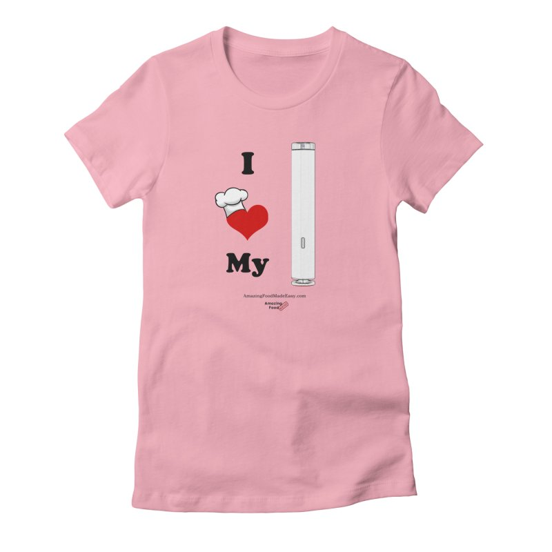 I Love My Sous Vide White in Women's Fitted T-Shirt Light Pink by Amazing Food Made Easy Boutique