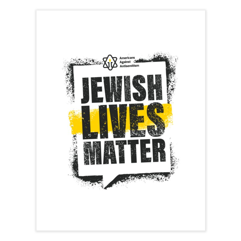Jewish Lives Matter Home Fine Art Print by Americans Against Antisemitism's Artist Shop