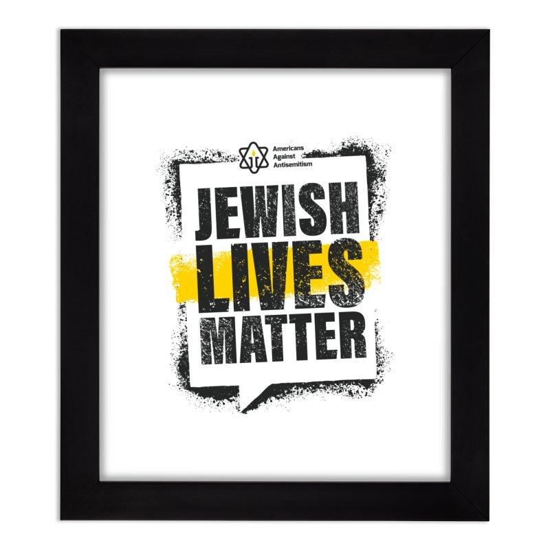 Jewish Lives Matter Home Framed Fine Art Print by Americans Against Antisemitism's Artist Shop