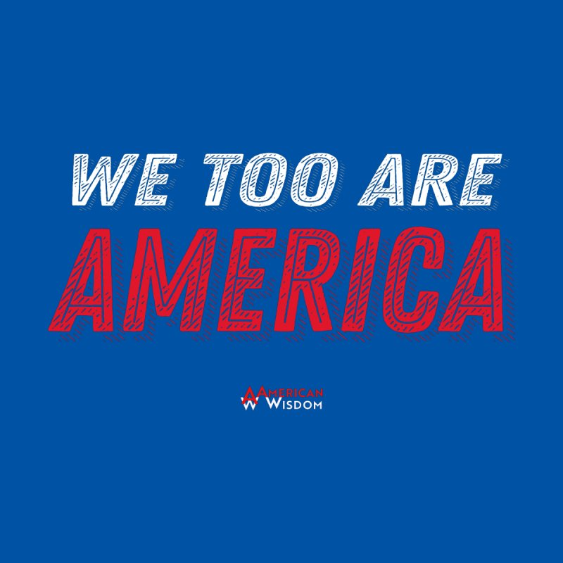 We Too Are America Accessories Mug by American Wisdom