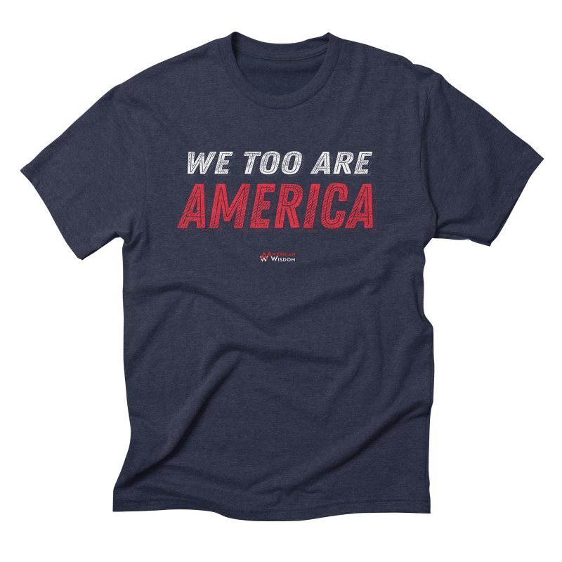 We Too Are America Men's T-Shirt by American Wisdom