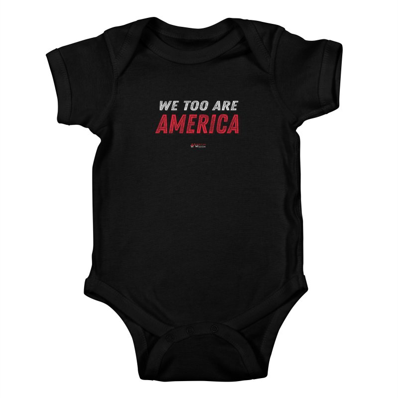 We Too Are America Kids Baby Bodysuit by American Wisdom