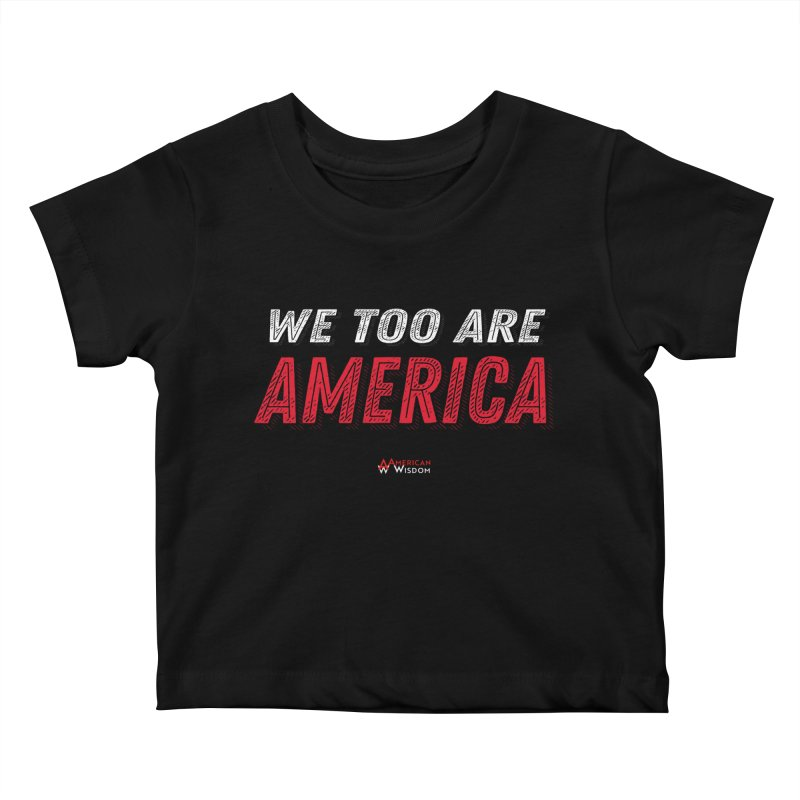 We Too Are America Kids Baby T-Shirt by American Wisdom