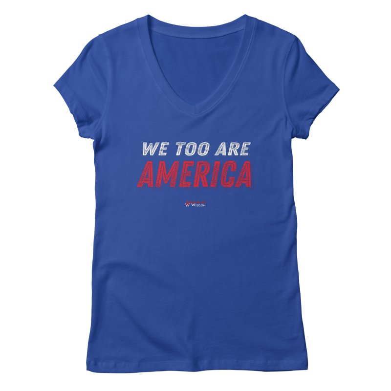 We Too Are America Women's V-Neck by American Wisdom