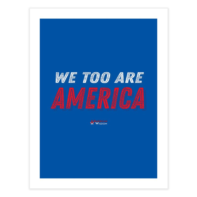 We Too Are America Home Fine Art Print by American Wisdom