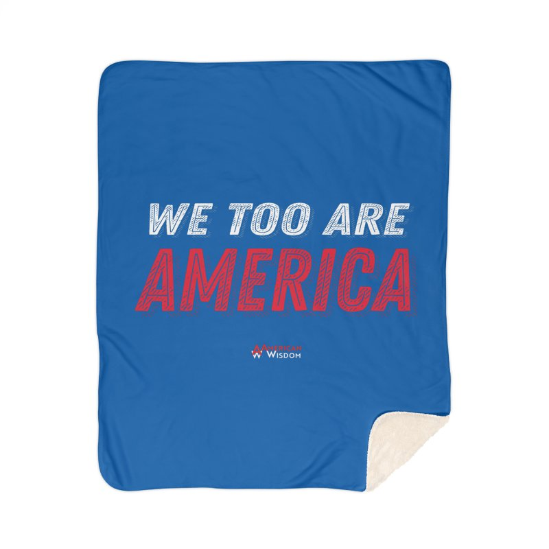 We Too Are America Home Blanket by American Wisdom