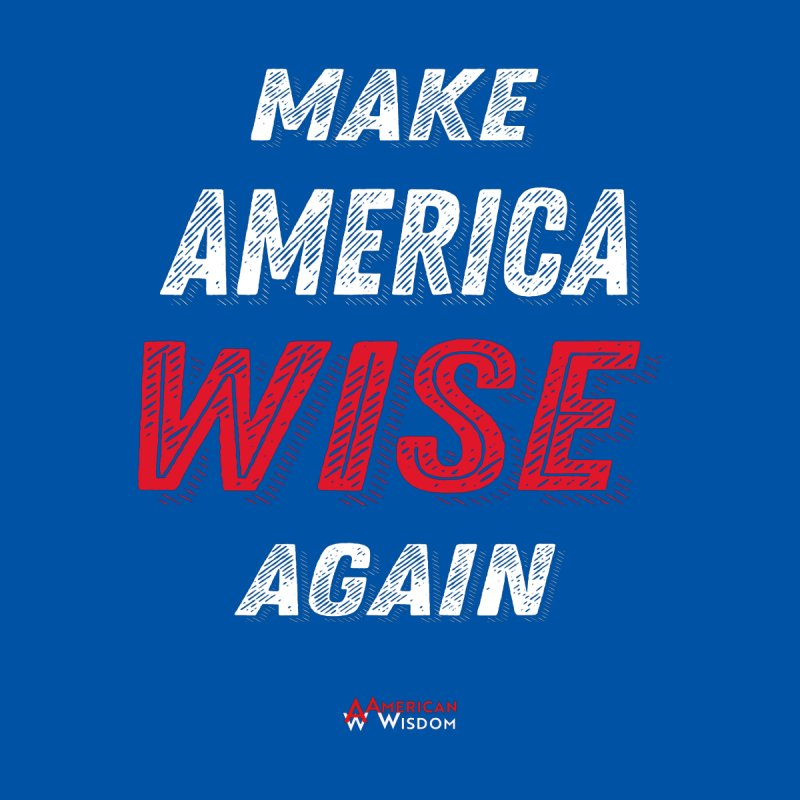 Make America Wise Again Men's Sweatshirt by American Wisdom