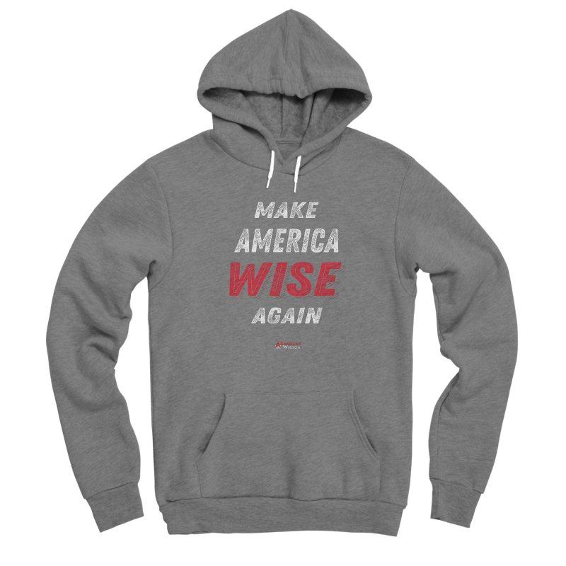 Make America Wise Again Men's Pullover Hoody by American Wisdom