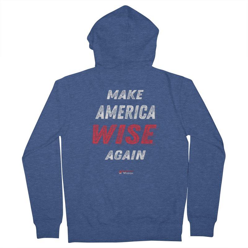Make America Wise Again Men's Zip-Up Hoody by American Wisdom