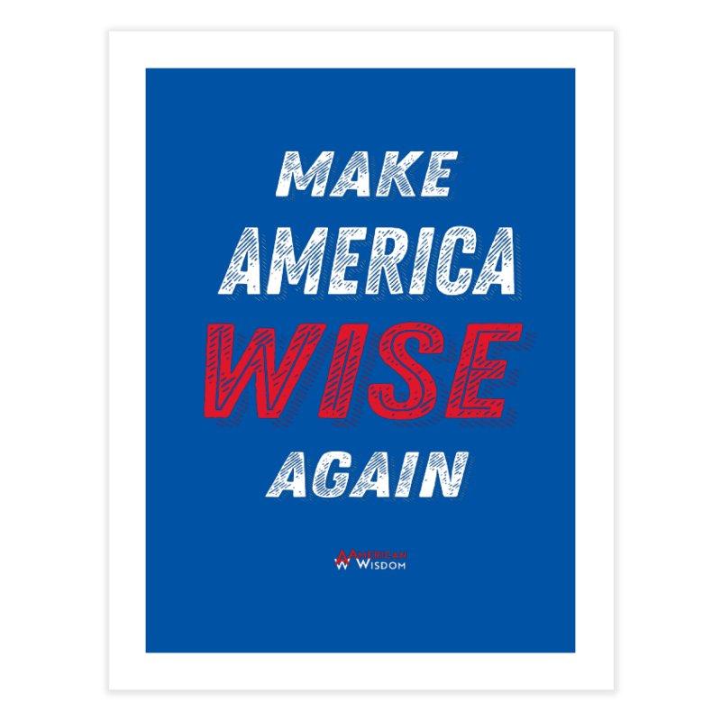 Make America Wise Again Home Fine Art Print by American Wisdom