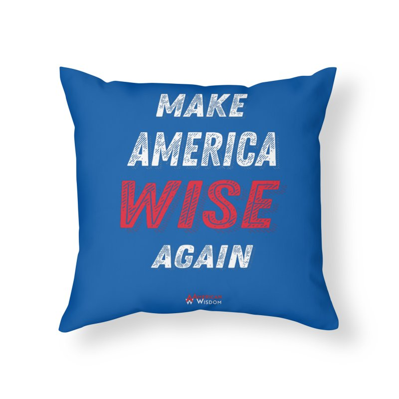 Make America Wise Again Home Throw Pillow by American Wisdom