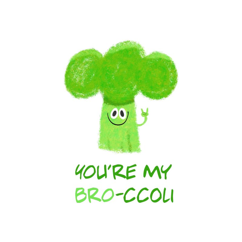 You're my bro-ccoli - Vegan bros - vegan friends male funny by amirabouroumie's Artist Shop