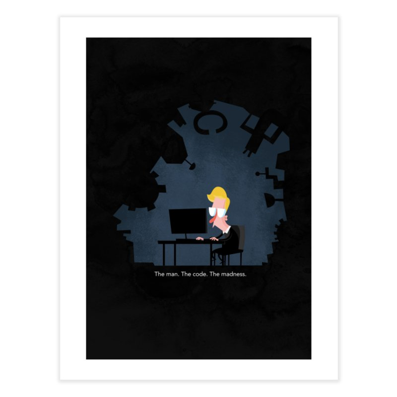 The Man. The Code. The Madness. Home Fine Art Print by amirabouroumie's Artist Shop