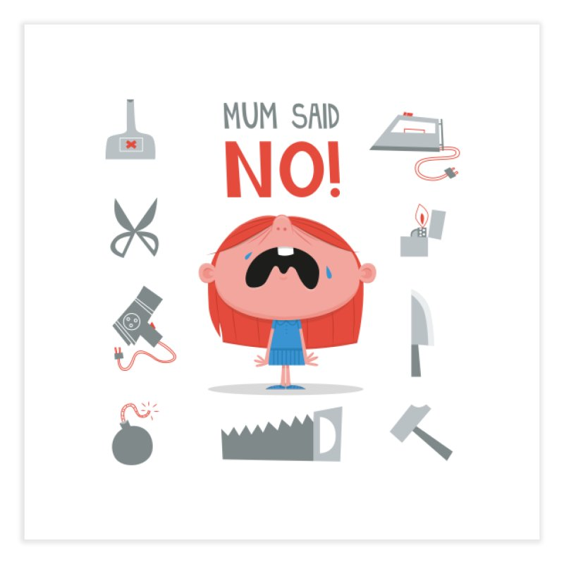 Mom Said No! Home Fine Art Print by amirabouroumie's Artist Shop