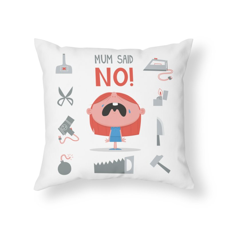 Mom Said No! Home Throw Pillow by amirabouroumie's Artist Shop