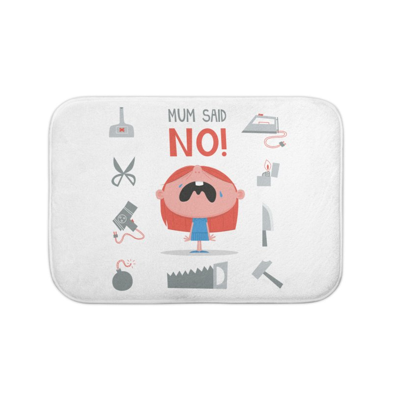 Mom Said No! Home Bath Mat by amirabouroumie's Artist Shop