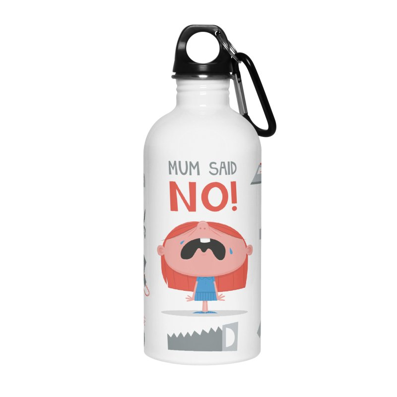 Mom Said No! Accessories Water Bottle by amirabouroumie's Artist Shop