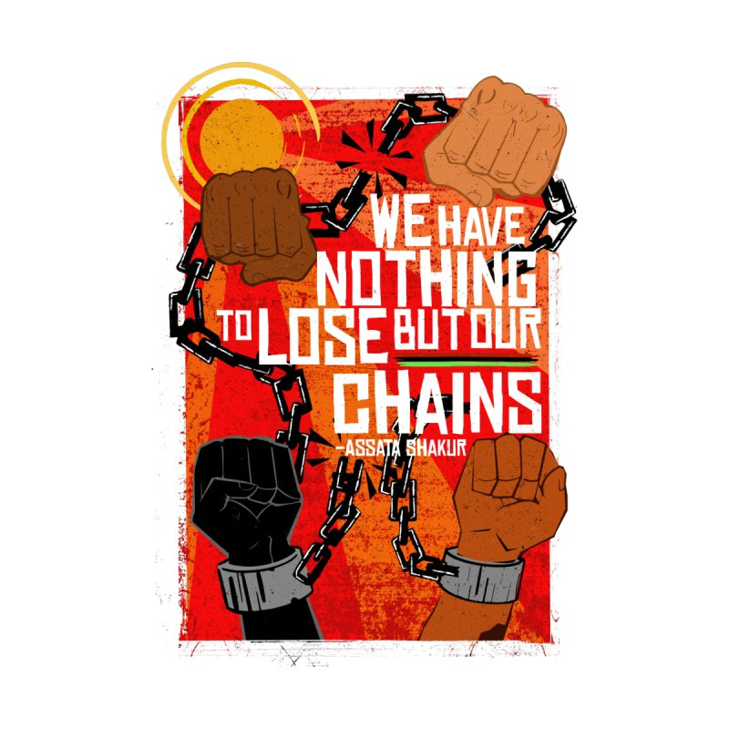 We Have Nothing To Lose But Our Chains Men's T-Shirt by amplifyrj's Artist Shop