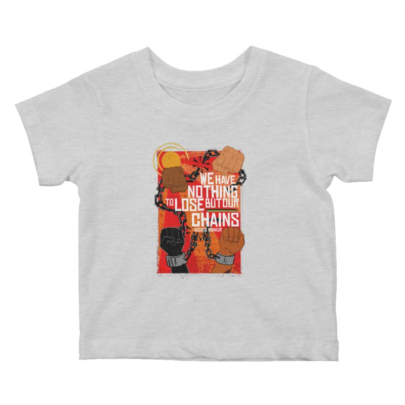 We Have Nothing To Lose But Our Chains Kids Baby T-Shirt by amplifyrj's Artist Shop