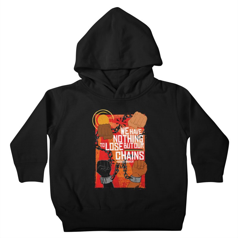 We Have Nothing To Lose But Our Chains Kids Toddler Pullover Hoody by amplifyrj's Artist Shop