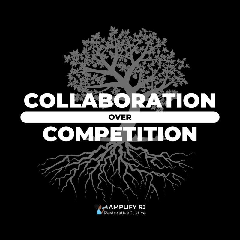 COLLABORATION OVER COMPETITION Men's T-Shirt by amplifyrj's Artist Shop