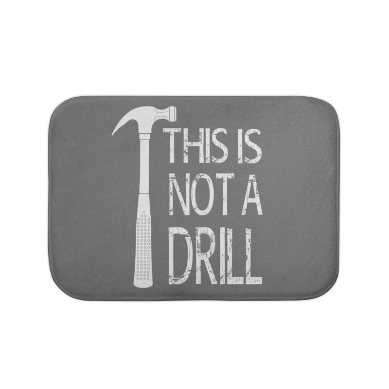 This is not a drill Home Bath Mat by Amu Designs Artist Shop