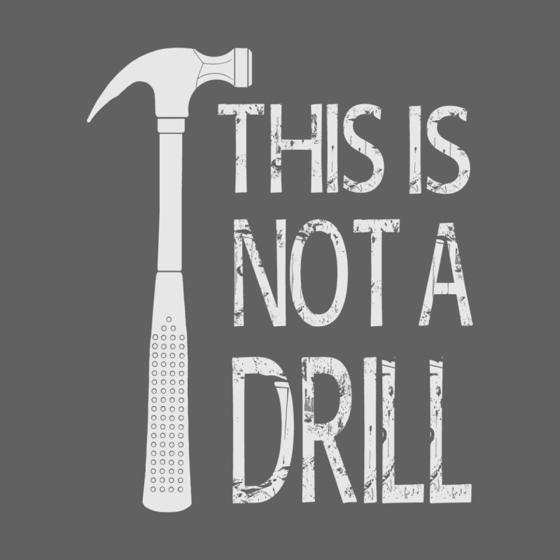 This is not a drill by Amu Designs Artist Shop