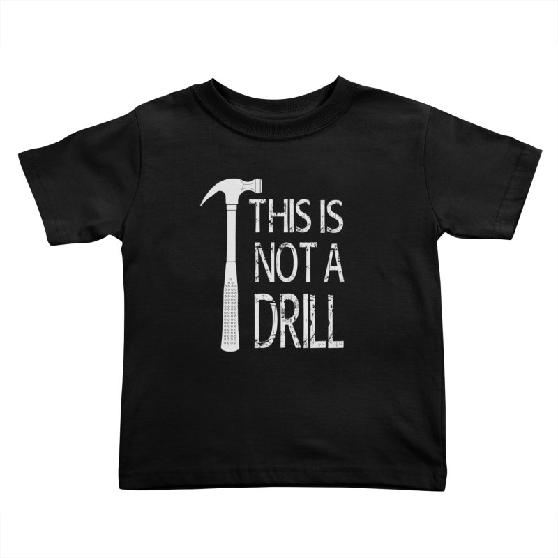 This is not a drill Kids Toddler T-Shirt by Amu Designs Artist Shop