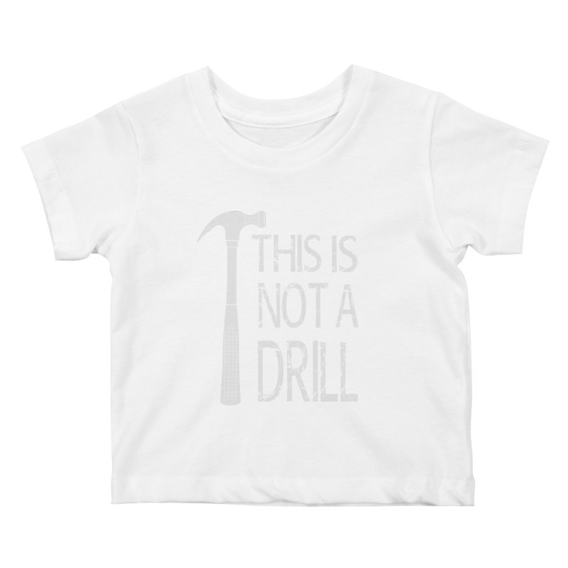 This is not a drill Kids Baby T-Shirt by Amu Designs Artist Shop