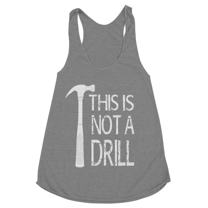This is not a drill Women's Racerback Triblend Tank by Amu Designs Artist Shop