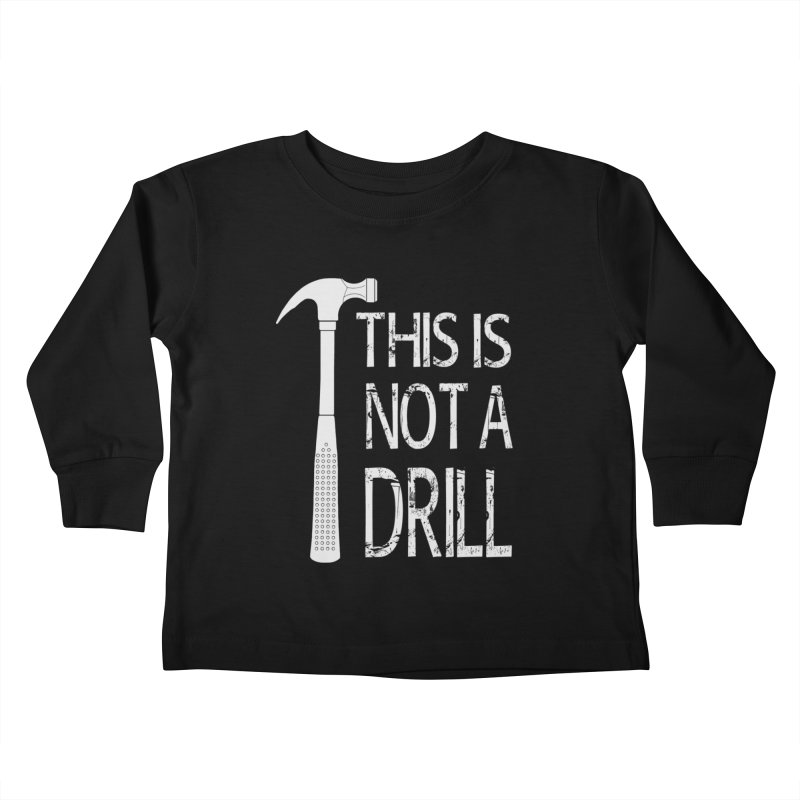 This is not a drill Kids Toddler Longsleeve T-Shirt by Amu Designs Artist Shop