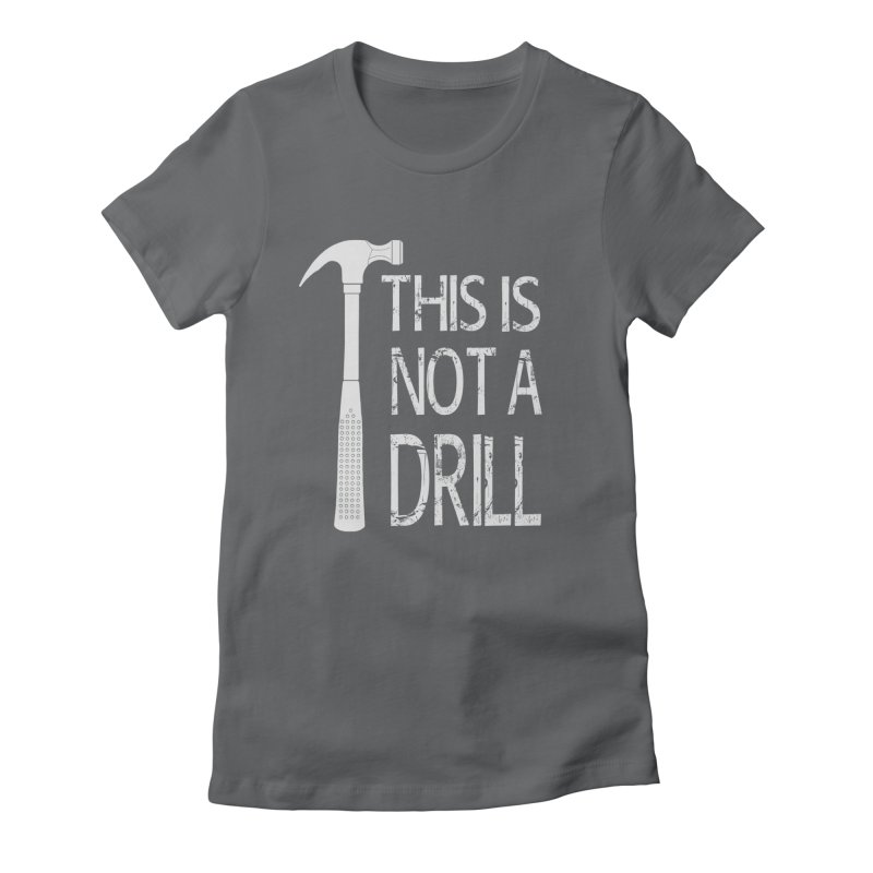 This is not a drill Women's Fitted T-Shirt by Amu Designs Artist Shop